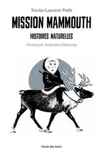 Histoires Naturelles T.3 ; Mission Mammouth