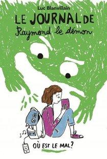 Le Journal De Raymond Le Demon T.1 ; Ou Est Le Mal ?
