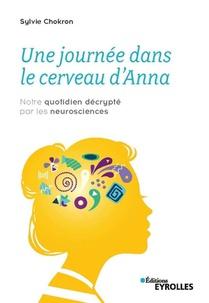 Une Journee Dans Le Cerveau D'anna ; Notre Quotidien Decrypte Par Les Neurosciences