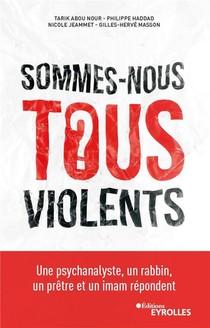 Sommes-nous Tous Violents ? Une Psychanalyste, Un Rabbin, Un Pretre Et Un Imam Repondent