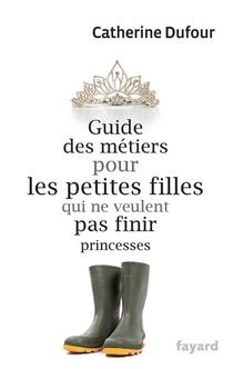Guide Des Metiers Pour Les Petites Filles Qui Ne Veulent Pas Finir Princesses
