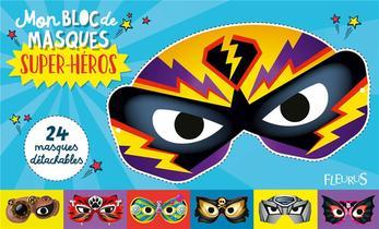 Mon Bloc De Masques ; Super-heros