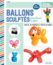 Ballons Sculptes ; Plus De 40 Modeles Et Toutes Les Bases