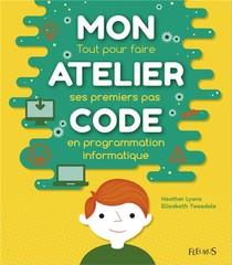 Mon Atelier Code ; Tout Pour Faire Ses Premiers Pas En Programmation Informatique