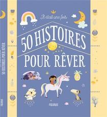 Il Etait Une Fois 50 Histoires Pour Rever