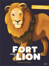 Fort Comme Un Lion ; Les Animaux Entre Mythe Et Realite