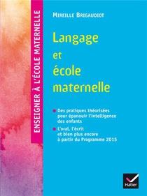 Enseigner A L'ecole Maternelle ; Langage Et Ecole Maternelle (edition 2015)