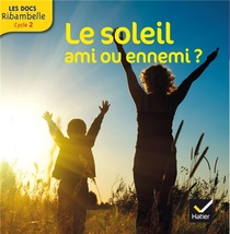 Les Docs Ribambelle ; Le Soleil, Ami Ou Ennemi ? Cycle 2 (edition 2014)