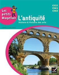 Les Petits Magellan ; L'antiquite ; Cycle 3 ; Livre De L'eleve (edition 2014)