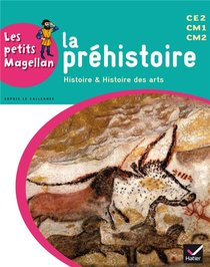 Les Petits Magellan ; La Prehistoire ; Cycle 3 ; Livre De L'eleve (edition 2014)