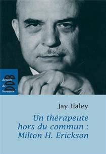 Un Therapeute Hors Du Commun : Milton H. Erickson