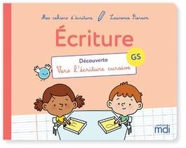 Mes Cahiers D'ecriture ; Gs ; Decouverte ; Vers L'ecriture Cursive