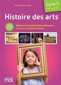 Histoire Des Arts ; Cm1, Cm2 ; Cycle 3 (edition 2020)
