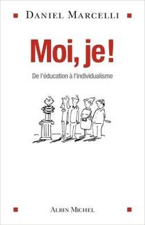 Moi, Je ! ; De L'education A L'individualisme