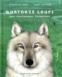 Quatorze Loups ; Pour Reensauvager Yellowstone