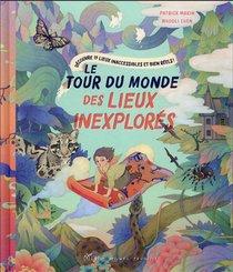 Le Tour Du Monde Des Lieux Inexplores : Decouvre 19 Lieux Inaccessibles Et Bien Reels !