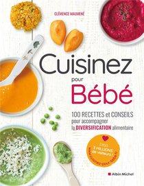 Cuisinez Pour Bebe ! 100 Recettes Et Conseils Pour Accompagner La Diversification Alimentaire