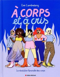A Corps Et A Cris : La Revolution Feministe Des Corps