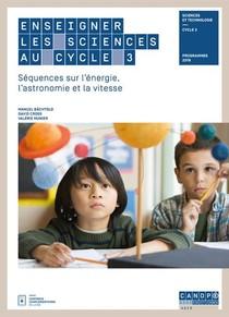 Enseigner Les Sciences Au Cycle 3 - Sequences Sur L'energie, L'astronomie Et La Vitesse