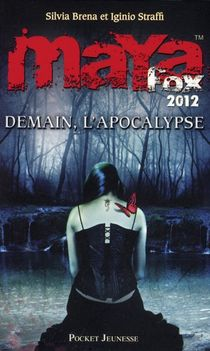 Maya Fox 2012 T.3 ; Demain , L'apocalypse