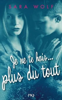 Je Te Hais... T.3 ; Je Ne Te Hais Plus Du Tout