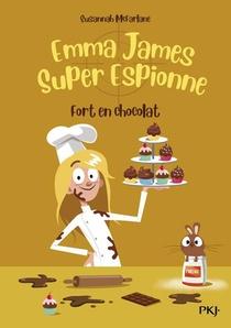 Emma James, Super Espionne T.5 ; Fort En Chocolat