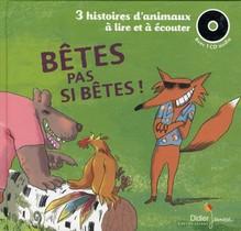 Betes Pas Si Betes ! 3 Histoires D'animaux A Lire Et A Ecouter