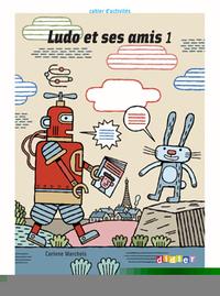 Ludo Et Ses Amis ; Niveau 1 ; Cahier (edition 2008)