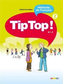 Tip Top ; Methode De Francais ; Niveau 2 ; A1.2 ; Livre De L'eleve