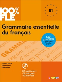 100% Fle ; Grammaire Essentielle Du Francais ; B1 (edition 2015)