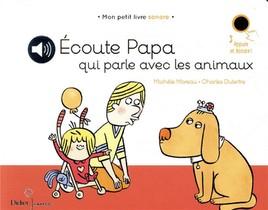 Papa-ci, Papa-ca ; Ecoute Papa Qui Parle Aux Animaux