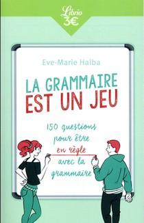 La Grammaire Est Un Jeu ; 150 Questions Pour Etre En Regle Avec La Grammaire