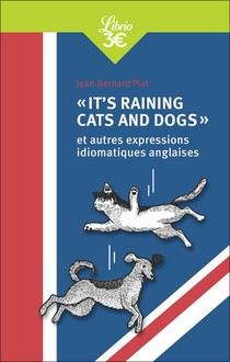 """""""it's Raining Cats And Dogs"""" Et Autres Expressions Idiomatiques Anglaises"""