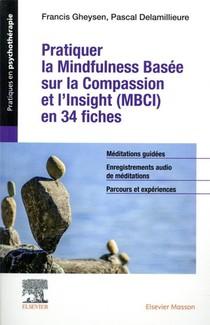 Pratiquer La Mindfulness Basee Sur La Compassion Et L'insight (mbci) En 34 Fiches