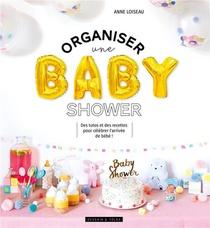 Organiser Une Baby Shower ; Des Tutos Et Des Recettes Pour Celebrer L'arrivee De Bebe !