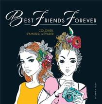 Best Friends Forever ; Colorier, S'amuser, S'evader