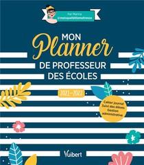 Metier Enseignant ; Mon Planner De Professeur Des Ecoles : Cahier Journal, Suivi Des Eleves, Gestion Administrative (edition 2021/2022)