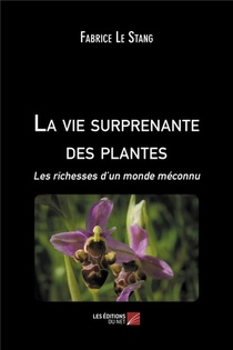 La Vie Surprenante Des Plantes ; Les Richesses D'un Monde Meconnu