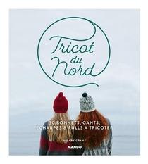 Tricot Du Nord ; 30 Bonnets, Gants, Echarpes & Pulls A Tricoter