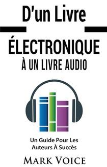 D'un Livre Electronique A Un Livre Audio ; Un Guide Pour Les Auteurs A Succes