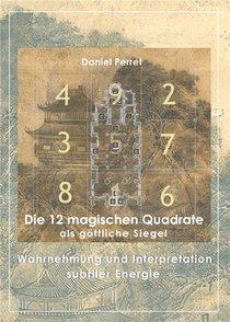 Die 12 Magischen Quadrate Als Gottliche Siegel ; Wahrnehmung Und Interpretation Subtiler Energie
