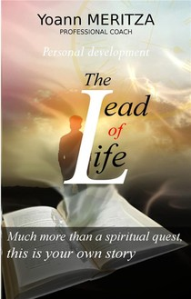 The Lead Of Life - Much More Than A Spiritual Quest, This Is Your Own Story