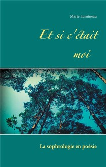 Et Si C'etait Moi ; La Sophrologie En Poesie
