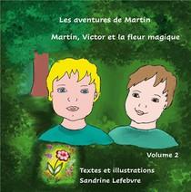 Les Aventures De Martin T.2 ; Martin Victor Et La Fleur Magique...