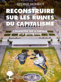 Reconstruire Sur Les Ruines Du Capitalisme ; S'emanciper Par Le Partage Et La Cooperation
