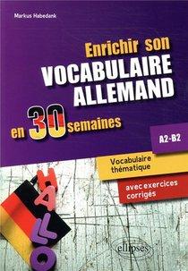 Enrichir Son Vocabulaire Allemand En 30 Semaines ; A2-b2