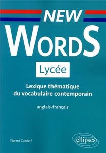 New Words ; Lycee ; Lexique Thematique Du Vocabulaire Contemporain ; Anglais/francais (1re Edition)