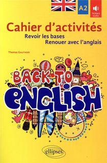 Back To English ; Cahier D'activites A2 Pour Revoir Les Bases Ou Renouer Avec L'anglais