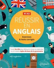 Reussir En Anglais ; Toutes Les Cles Pour Decouvrir, Reviser Ou Reprendre Les Principales Regles De Base De La Grammaire ; A1-a2
