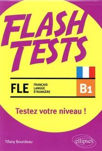 Flash Tests ; Fle (francais Langue Etrangere) ; B1 ; Testez Votre Niveau De Francais !